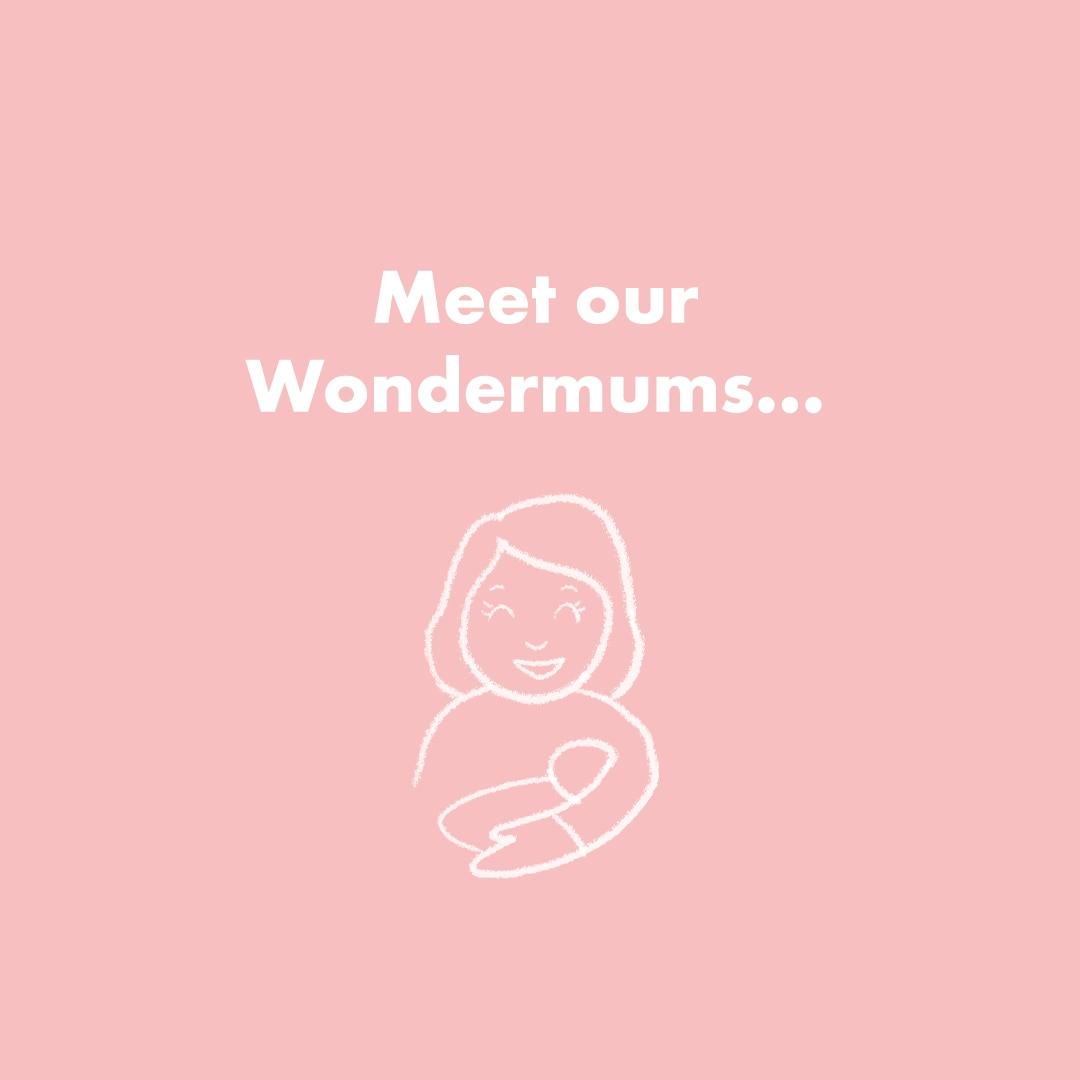 The Wonder of Motherhood: Meet our Wondermums