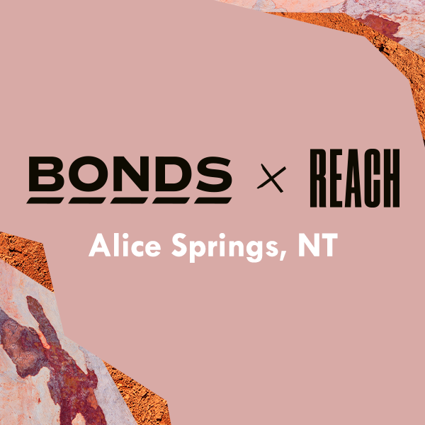 Bonds x Reach: Alice Springs, NT