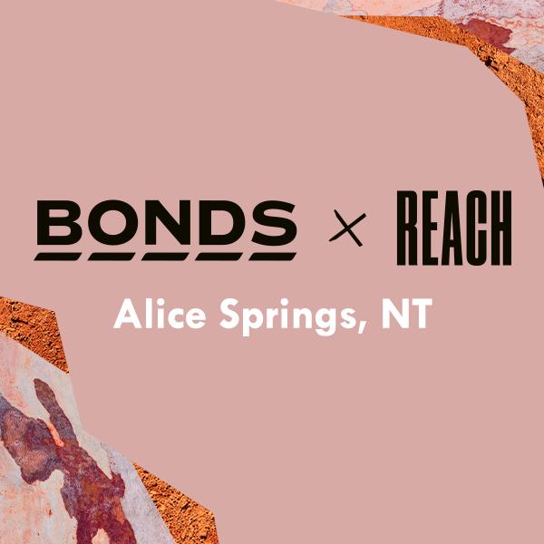 Bonds x Reach: Alice Springs, NT